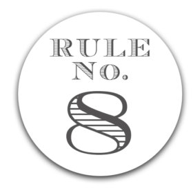 – Elmore's Rule No. 8
