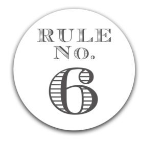 – Elmore's Rule No. 6